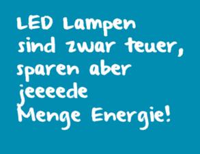 LED Lampen sind teuer aber sparen Energie