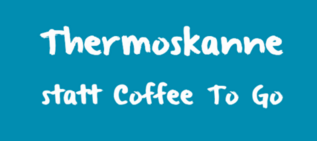 Thermoskanne statt Coffee to Go